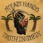 Truth in Comedy - Steady Hands