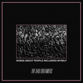 songs about people including myself - the bad dreamers