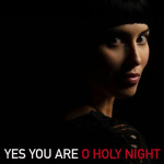 Yes You Are O Holy Night