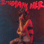Temporary Her EP - Blaise Moore