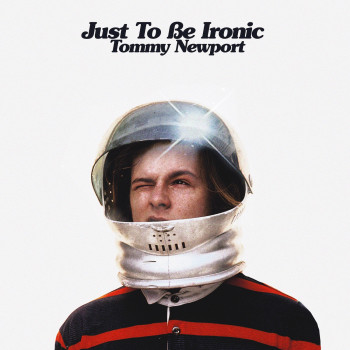 Just to Be Ironic - Tommy Newport