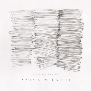 Nothing Better - Anima & Ennui