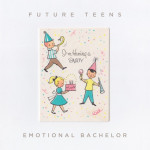 Emotional Bachelor - Future Teens