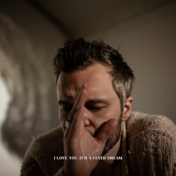 I Love You. It's a Fever Dream. - The Tallest Man on Earth
