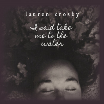 I Said Take Me To The Water - Lauren Crosby