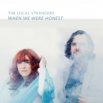 When We Were Honest - The Local Strangers