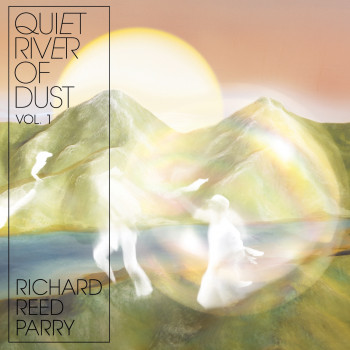 Quiet River of Dust Vol.1 - Richard Reed Parry
