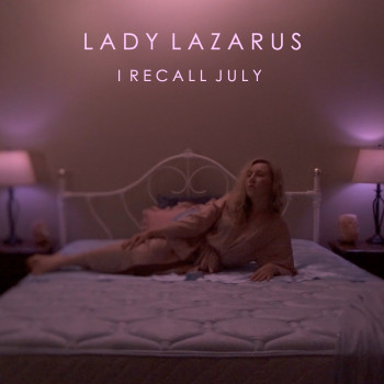 I Recall July - Lady Lazarus
