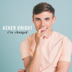 I've Changed - Asher Knight