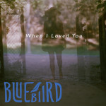 When I Loved You - Bluebiird