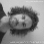 When You Love Someone Else - Benjamin Roustaing