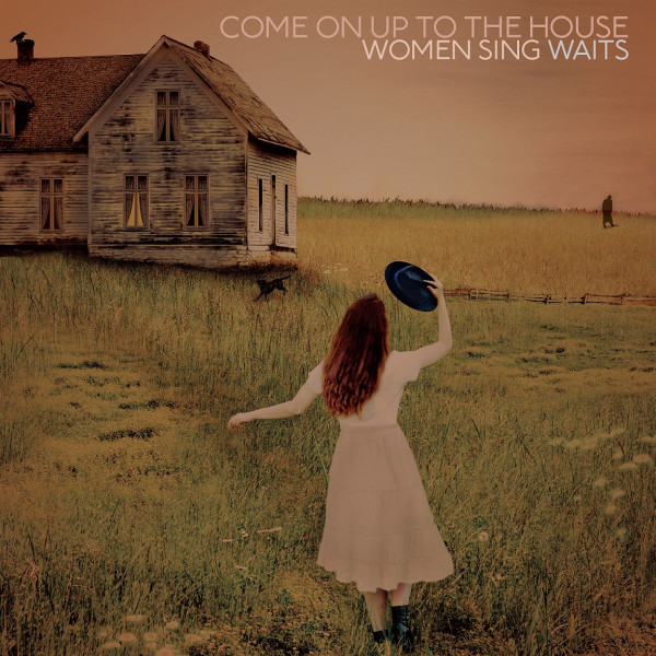 Come on Up to the House - Women Sing Waits