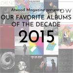 Atwood Magazine's Albums of the Decade: 2015