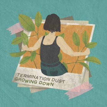 Growing Down - Termination Dust