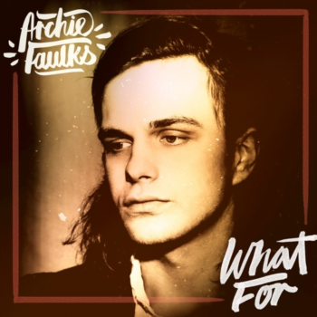 What For- Archie Faulks