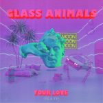 Your Love (Déjà vu) - Glass Animals