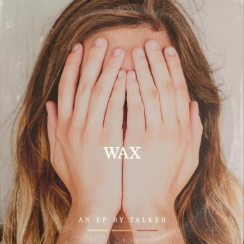 talker's 'Wax' EP is out March 6, 2020