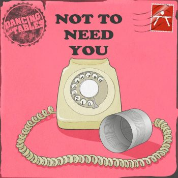 Not To Need You - Dancing on Tables