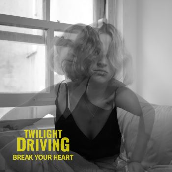 Break Your Heart - Twilight Driving