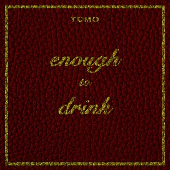 enough to drink - Tomo