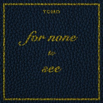 for none to see - Tomo