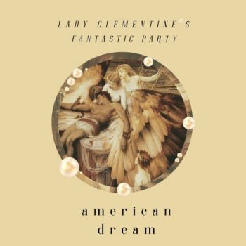 American Dream - Lady Clementine's Fantastic Party