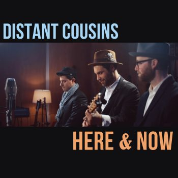 Here & Now - Distant Cousins