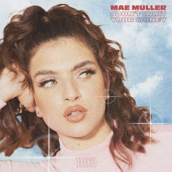 I Don't Want Your Money - Mae Muller