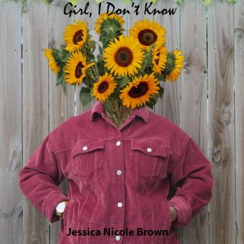 Girl, I Don't Know EP - Jessica Nicole Brown
