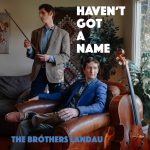 Haven't Got a Name - The Brothers Landau