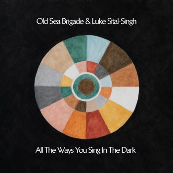 All the Ways You Sing in the Dark - Old Sea Brigade & Luke Sital-Singh