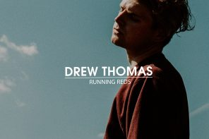 "Premiere: Drew Thomas Is ""Running Reds"" & Leaving Town on New Perfect Pop Single"
