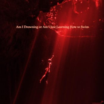 Am I Drowning Or Am I Just Learning How To Swim - Maggie Miles