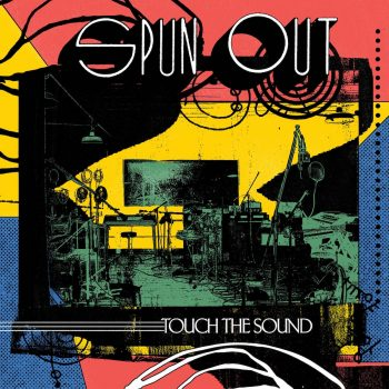 Touch The Sound - Spun Out