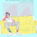 """""""Alright (At Home)"""" - Tom Featherstone, Minimal Animal"""