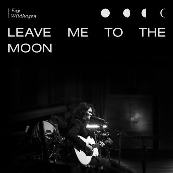 Leave Me to the Moon - Fay Wildhagen