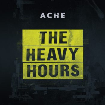 Ache - The Heavy Hours