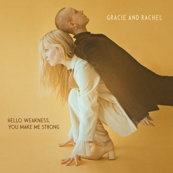 Hello Weakness, You Make Me Strong - Gracie and Rachel