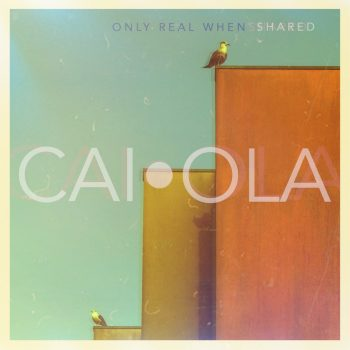 Only Real When Shared - Caiola