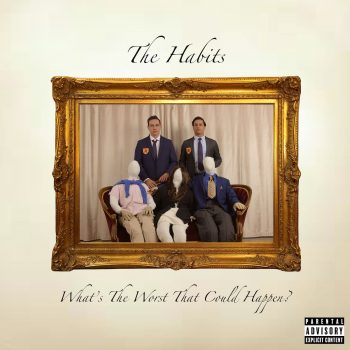 What's the Worst That Could Happen? - The Habits