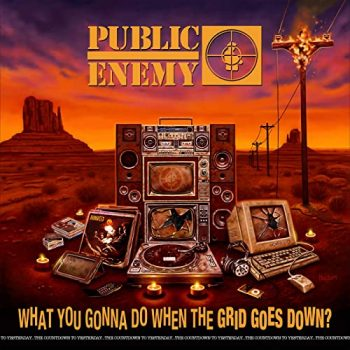What You Gonna Do When The Grid Goes Down - Public Enemy
