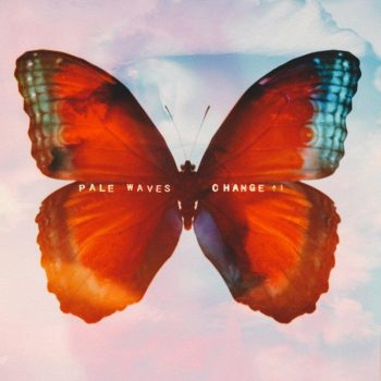 Change - Pale Waves