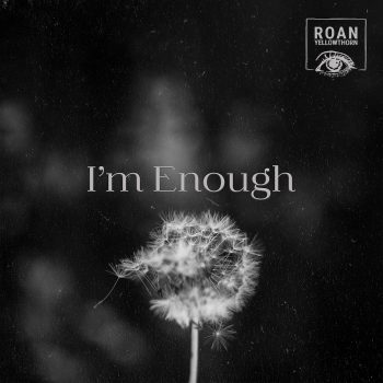 I'm Enough - Roan Yellowthorn