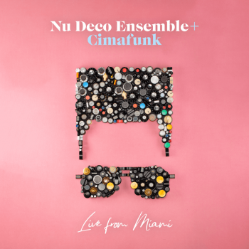 Nu Deco Ensemble + Cimafunk's New EP 'Live from Miami', released October 2020