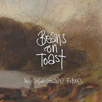 The Unforeseeable Future - Beans on Toast