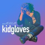 Kidgloves - Satellite