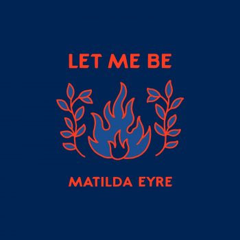 Let Me Be - Matilda Eyre