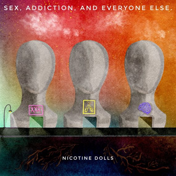 Sex, Addiction, & Everyone Else. - Nicotine Dolls