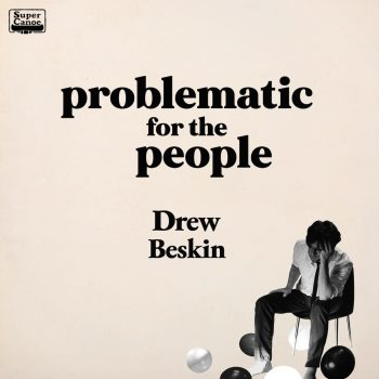 Problematic for the People - Drew Beskin