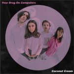 Your Drug On Computers - Coconut Cream